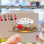 Cara Tepat Dapatkan Keuntungan Poker Online