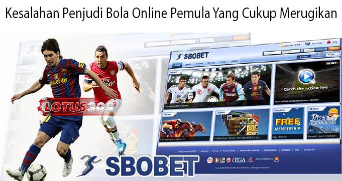 Kesalahan Penjudi Bola Online Pemula Yang Cukup Merugikan